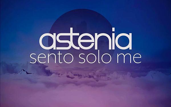 ASTENIA – SENTO SOLO ME (SINGOLO)